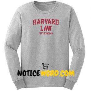 About Harvard Law Just Kidding Sweatshirt