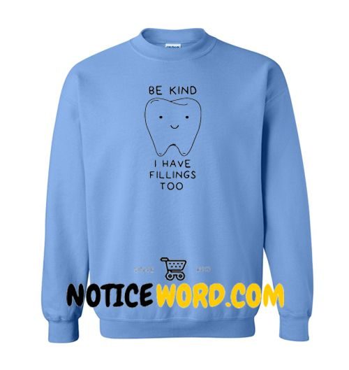 Be Kind I Have Fillings Too Sweater, Funny Sweaters Mens Womens Smile Teeth Pun