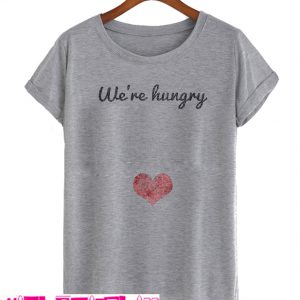 We're hungry T Shirt