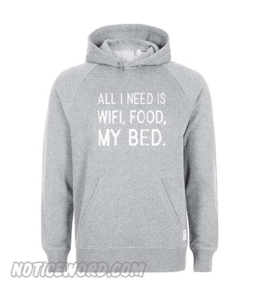 All i need is wifi food my bed Hoodie