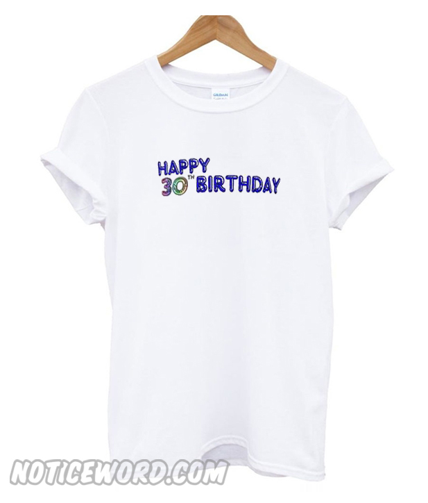 Happy 30th Birthday T Shirts