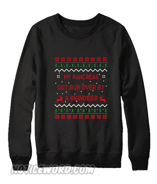 My pancreas got run over by a reindeer Christmas Sweatshirt