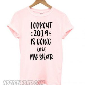 2019 is going to be my year smooth T shirt