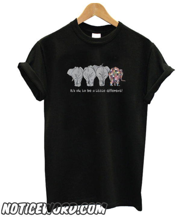 f2fbf107a Elephant- It s Ok To Be A Little Different smooth Shirt