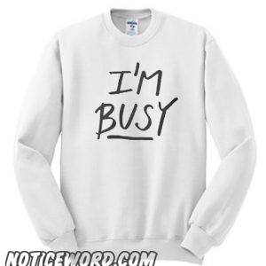 'I'm Busy' Lettering smooth Sweatshirt