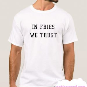 In Fries We Trust smooth T-shirt
