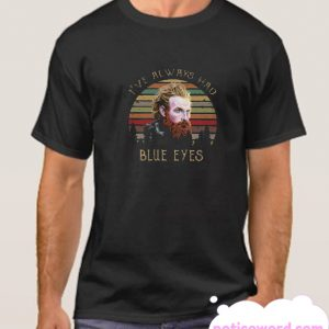 I've Always Had Blue Eyes smooth T-Shirt