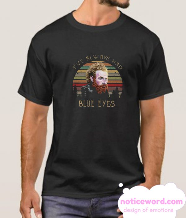 I've Always Had Blue Eyes smooth T-Shirt