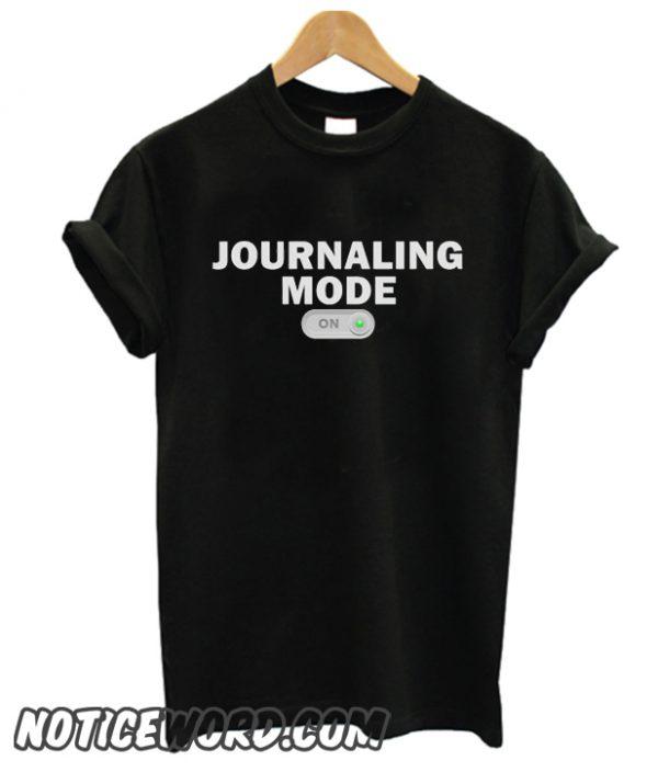 Journalism Mode On smooth T Shirt