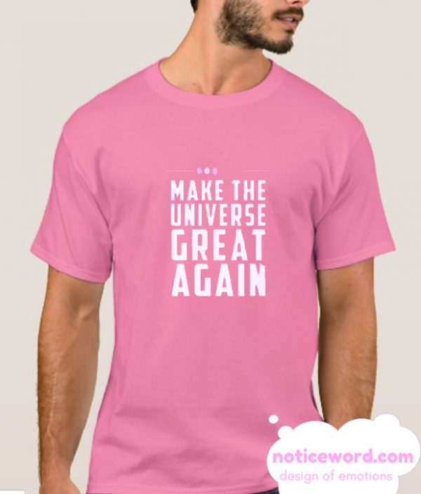 Make The Universe Great Again smooth T Shirt