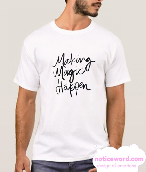 Making Magic Happen smooth T-Shirt