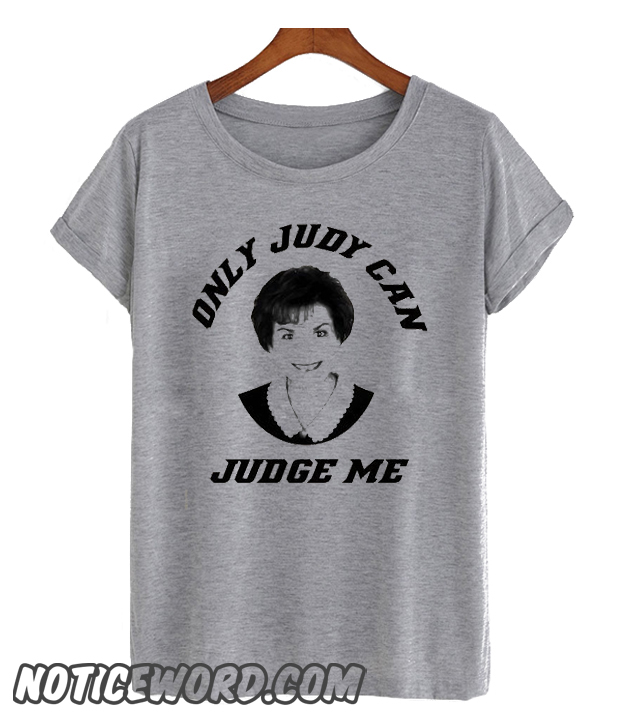 5d55d8f2a Only Judy Can Judge Me smooth T Shirt