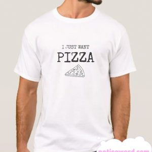 just want pizza shirt pizza smooth T Shirt