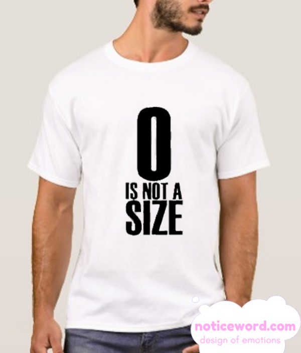 0 Is Not A Size smooth T-SHIRT