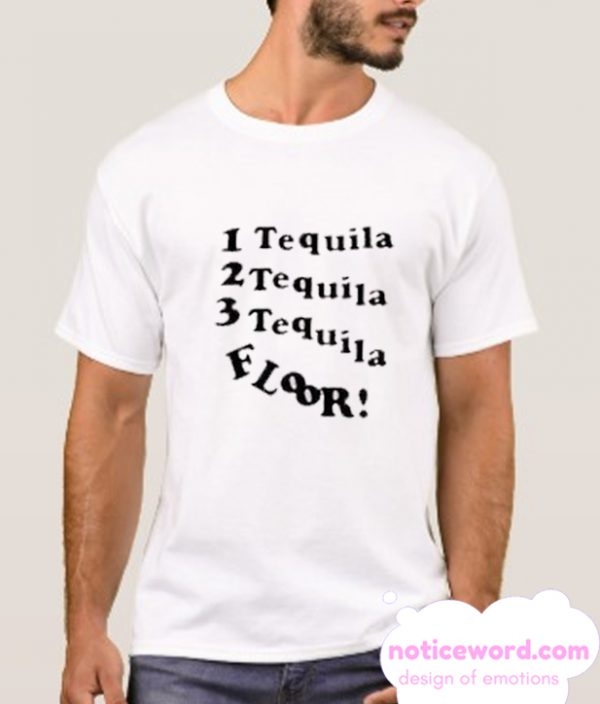 1 Tequila 2 Tequila 3 Tequila Floor smooth T-SHIRT