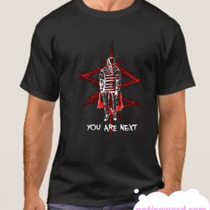 You Are Next smooth T Shirt