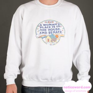 A Woman Place Is in The House And Senate smooth Sweatshirt