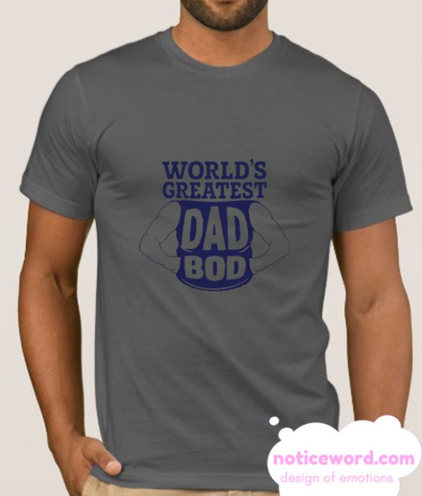 World's Greatest Dad Bod smooth T-Shirt