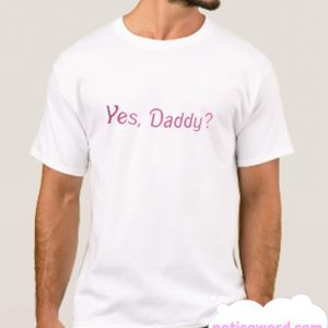 Yes Daddy smooth T Shirt