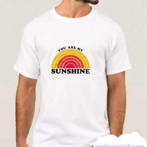 You Are My Sunshine smooth T Shirt