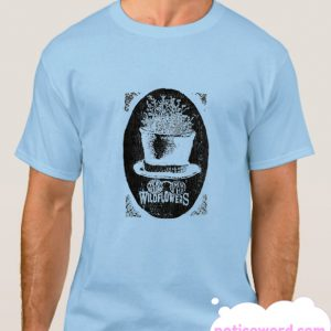 You Belong Among The Wildflowers smooth T Shirt