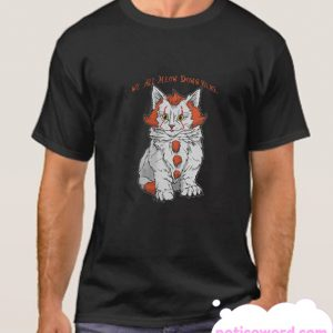 We All MEOW Down Here smooth T Shirt