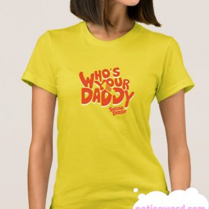 Who's Your daddy smooth T Shirt