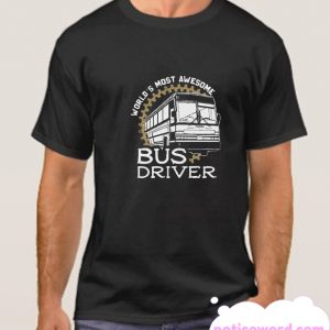 World's Most Awesome Bus Driver smooth T Shirt