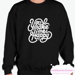 You Make me Happy smooth Sweatshirt