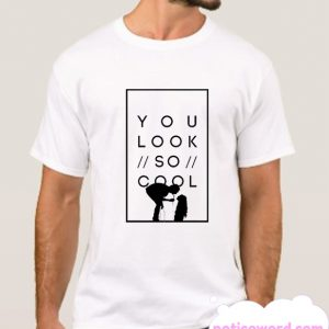 You look so cool smooth T Shirt