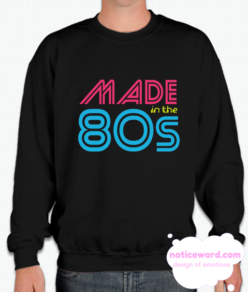 Made In The 80s smooth Sweatshirt