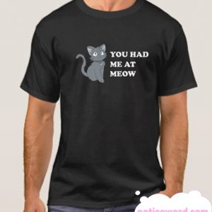 You Had Me At Meow smooth T-Shirt