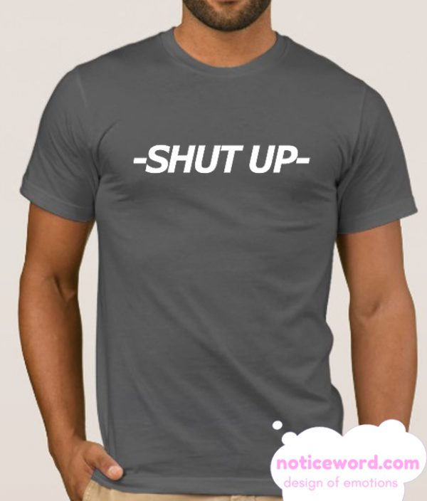 -SHUT UP- smooth T Shirt