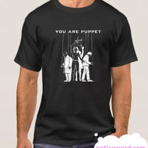 You Are Puppet smooth T Shirt