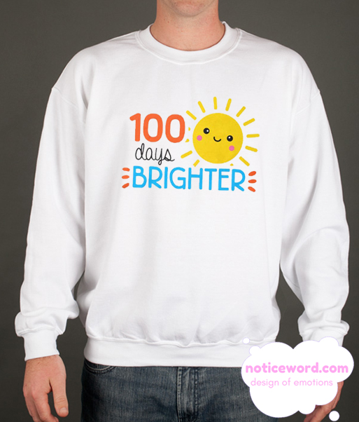 100 Days Brighter smooth Sweatshirt