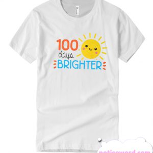 100 Days Brighter smooth T Shirt