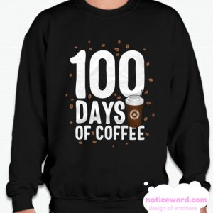 100 Days Of Coffee School 100th Teacher Principal Celebration smooth Sweatshirt