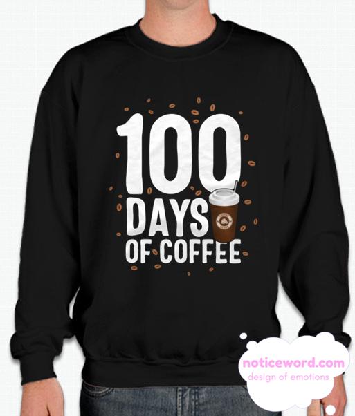 100 Days Of Coffee School 100th Teacher Principal Celebration smooth Sweatshirt