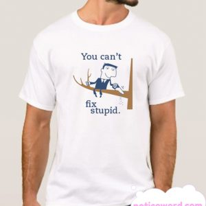 You Can't Fix Stupid Stop Looking at me Swan smooth T Shirt