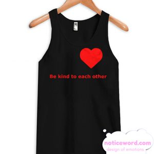 Be kind to each other smooth Tank Top