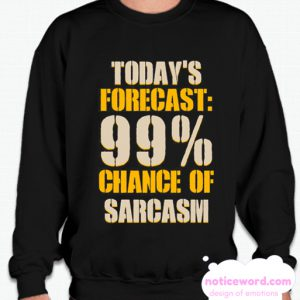 Today's Forecast 99% Chance Of Sarcasm smooth Sweatshirt
