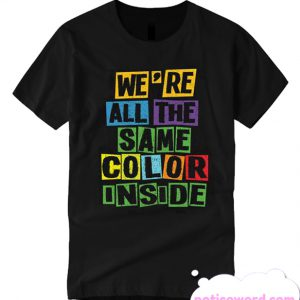Were All The Same Color Inside T Shirt