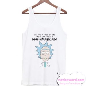 you are a piece of shit Rick Morty Tank Top