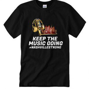 Keep the Music Going #Nashvillestrong T Shirt