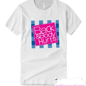 Back and Body Hurts White T-shirt