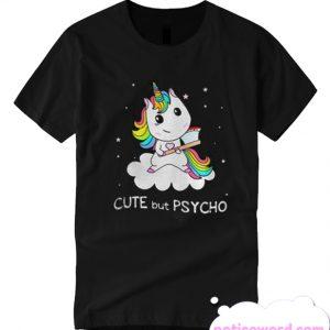Unicorn cute but psycho T-shirt