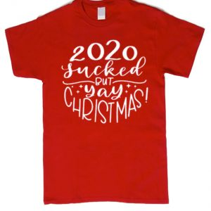 2020 Sucked but Yay Christmas smooth graphic T Shirt